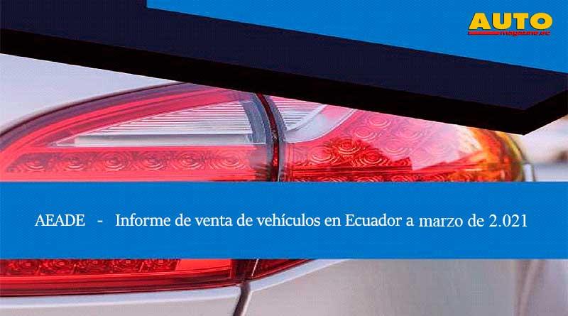 AEADE: Las ventas de vehículos en Ecuador en marzo de 2021