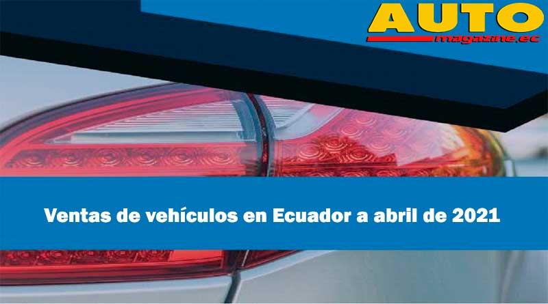 AEADE: Ventas de vehículos en Ecuador a abril de 2021